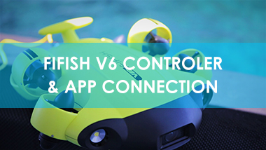 FIFISH V6: Controller & App Connection